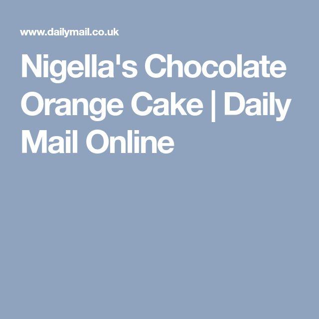 Nigella's Chocolate Orange Cake | Daily Mail Online