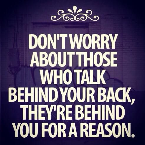 Don't worry about those who talk behind your back - quotes about life  - inspirational quotes - motivational quotes   - love quotes