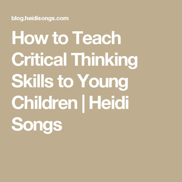 How to Teach Critical Thinking Skills to Young Children   Heidi Songs