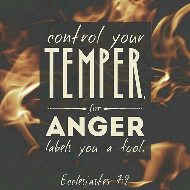 """""""Do not hasten in your spirit to be angry, For anger rests in the bosom of fools."""" Ecclesiastes 7:9 NKJV"""