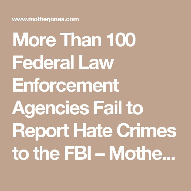 More Than 100 Federal Law Enforcement Agencies Fail to Report Hate Crimes to the FBI – Mother Jones