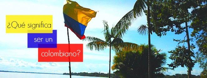 Que significa ser un colombiano? Estereotipos colombianos