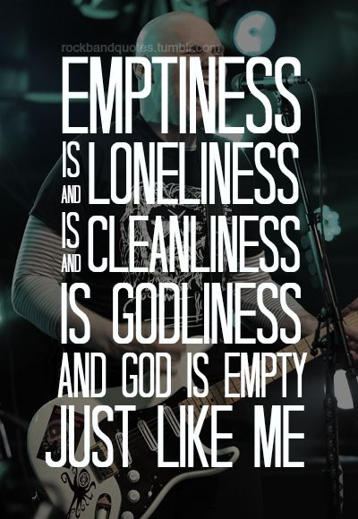 Zero by The Smashing Pumpkins This lyric to me shows the dangers of idolatry and the extremes that are likely to take place in the ways of monasticism/asceticism.