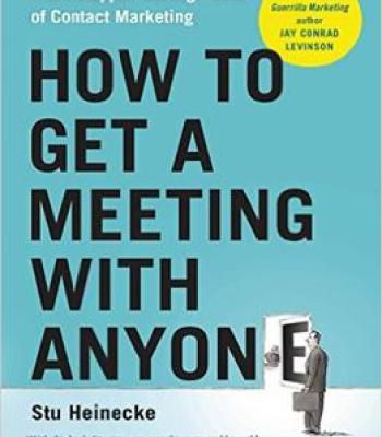 How To Get A Meeting With Anyone: The Untapped Selling Power Of Contact Marketing PDF