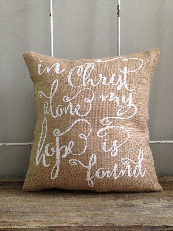 "Burlap Pillow - ""In Christ Alone My Hope is Found"" - Quote Pillow - Christian, Bible - Custom Made to Order on Etsy, $35.00"