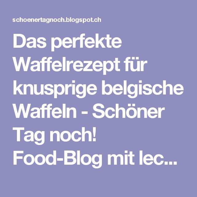 Unique Das perfekte Waffelrezept f r knusprige belgische Waffeln Sch ner Tag noch Food Blog mit