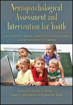 Neuropsychological Assessment and Intervention for Youth: An Evidence-Based Approach to Emotional and Behavioral Disorders