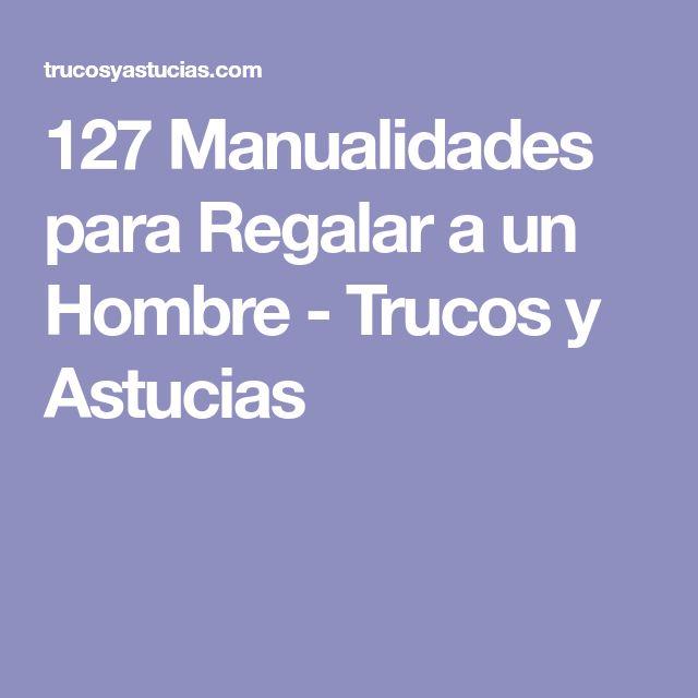 127 Manualidades para Regalar a un Hombre - Trucos y Astucias