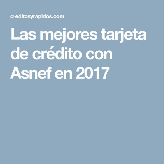 Las mejores tarjeta de crédito con Asnef en 2017