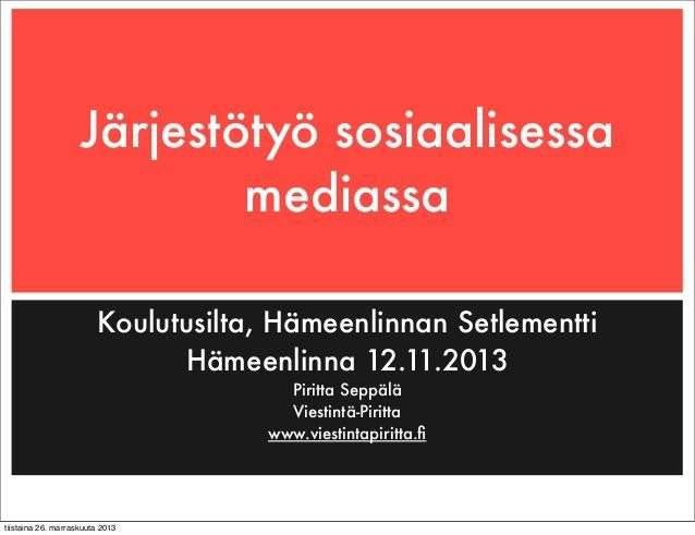 Järjestötyö ja sosiaalinen media by Piritta Seppälä via slideshare