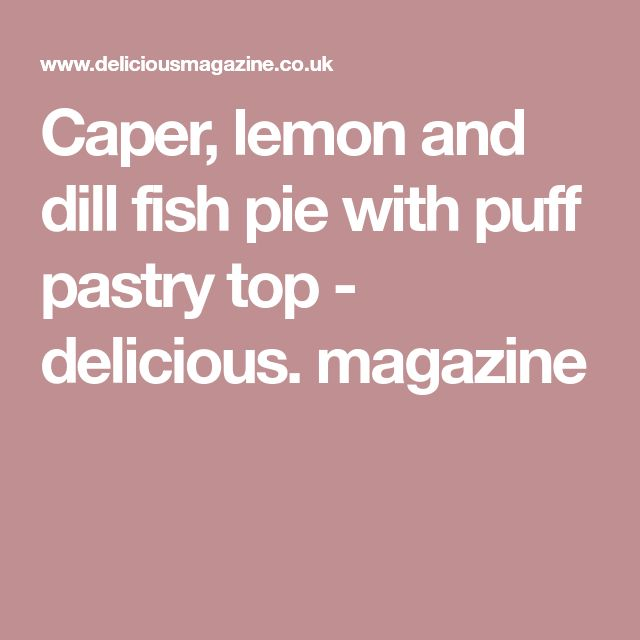 Caper, lemon and dill fish pie with puff pastry top - delicious. magazine