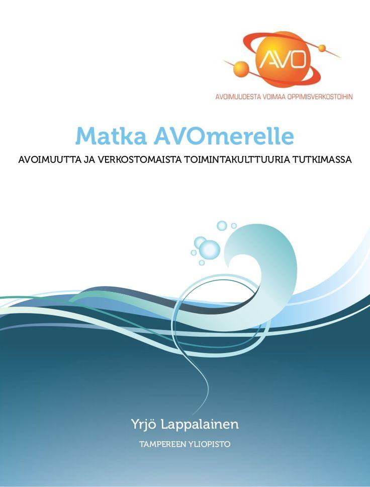 Matka AVOmerelle - avoimuutta ja verkostomaista toimintakulttuuria tutkimassa  #avohanke #tutkimus #raportti