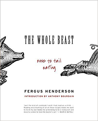 The Whole Beast: Nose to Tail Eating: Fergus Henderson