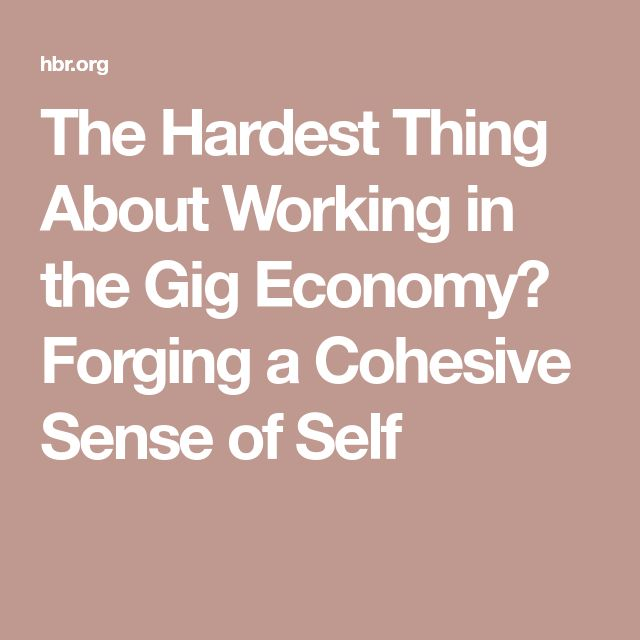 The Hardest Thing About Working in the Gig Economy? Forging a Cohesive Sense of Self