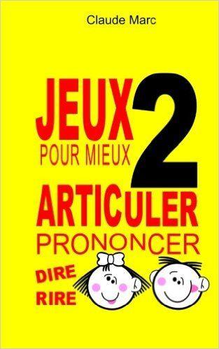Amazon.fr - Jeux pour mieux articuler (Prononcer dire rire) - Livre 2: Apprendre à bien prononcer en jouant. Pour enfants et adultes. - Claude Marc - Livres