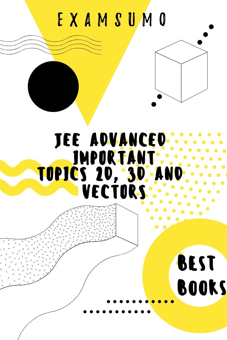 Jee Advanced Important Topics 2d 3d And Vectors How To Memorize Things Topics Good Books