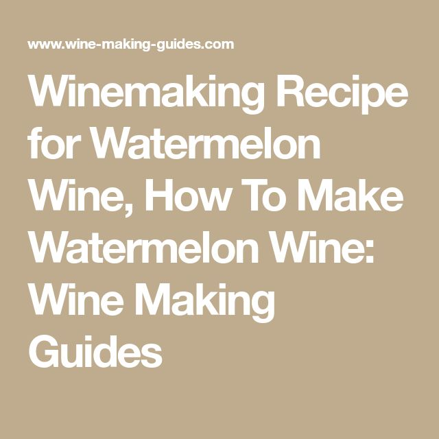 Winemaking Recipe for Watermelon Wine, How To Make Watermelon Wine: Wine Making Guides