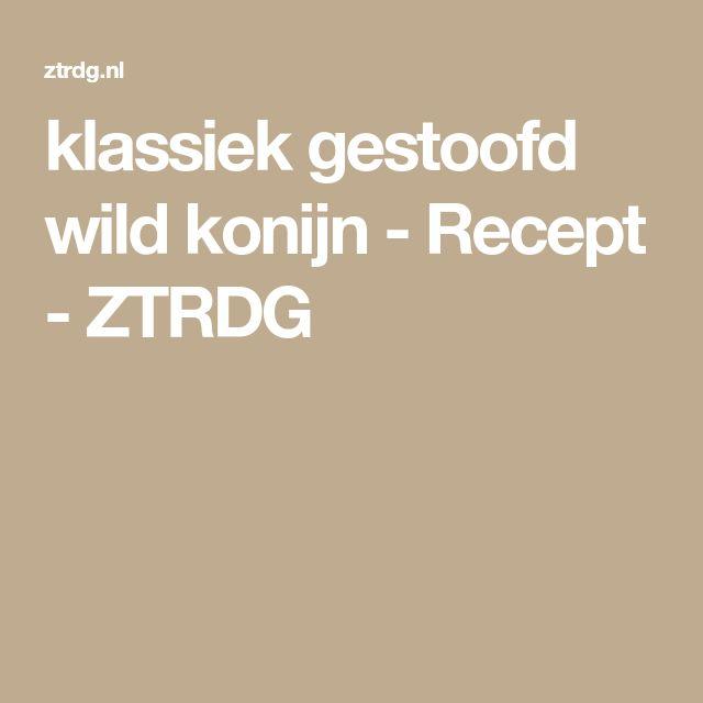 klassiek gestoofd wild konijn - Recept - ZTRDG
