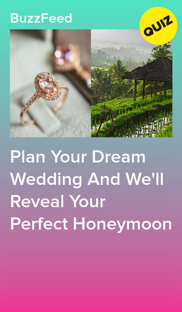 Plan Your Dream Wedding And We Ll Reveal Your Perfect Honeymoon Wedding Quiz Buzzfeed Wedding Quiz Wedding Dress Quiz