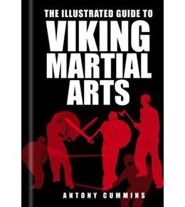 Book The Illustrated Guide To Viking Martial Arts by Antony Cummins