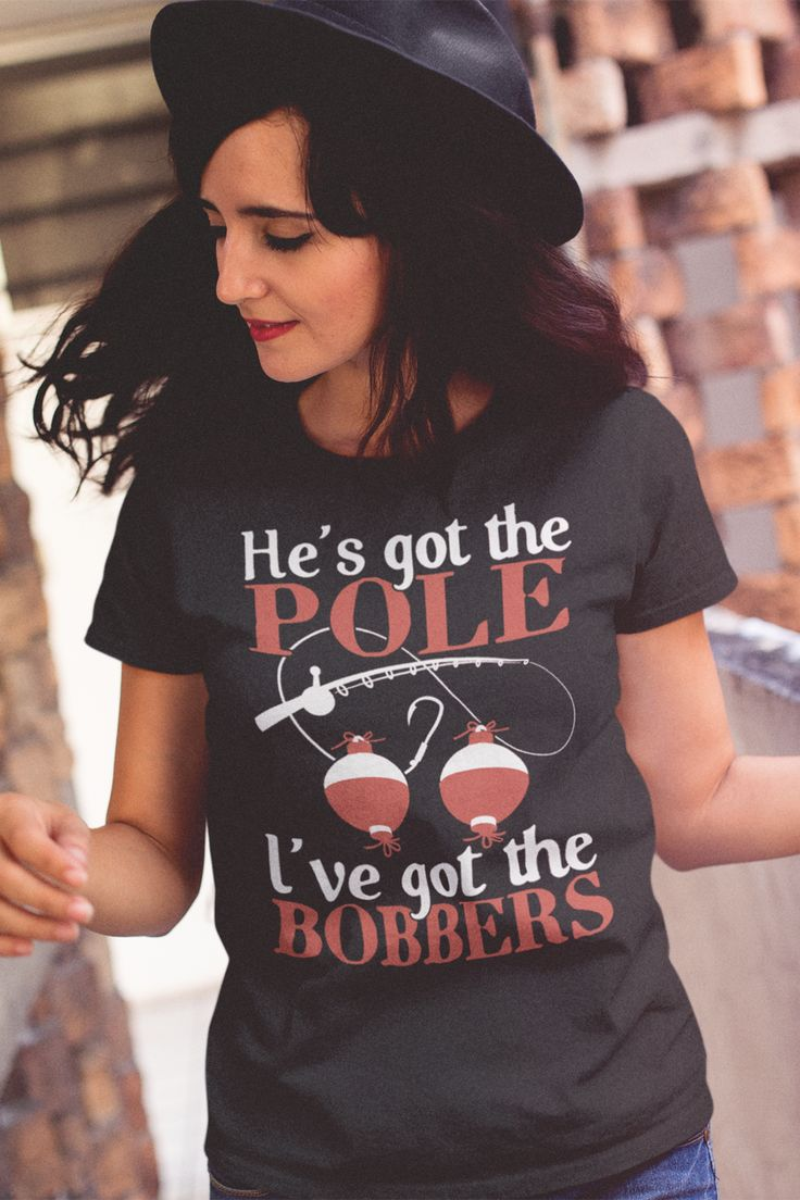 Fishing Shirt - He's Got The Pole, I've Got The Bobbers  Click here for many other awesome designs https://teespring.com/stores/beetee-fishing?utm_source=pin