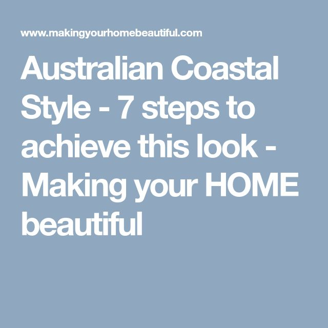 Australian Coastal Style - 7 steps to achieve this look - Making your HOME beautiful