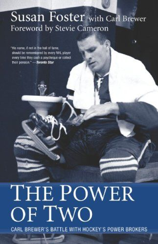 Power Of Two: Carl Brewer's Battle With Hockey's Power Brokers, by Susan Foster, with Carl Brewer.