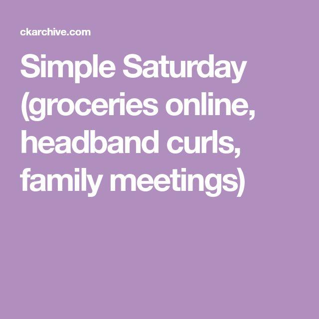 Simple Saturday   (groceries online, headband curls, family meetings)