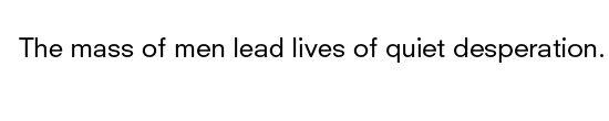 """The mass of men lead lives of quiet desperation."" // Henry David Thoreau"