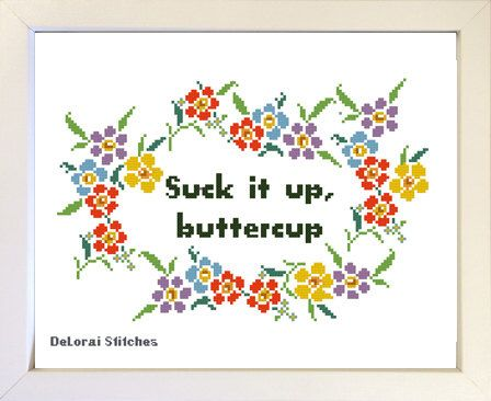 Suck it up buttercup. Funny cross stitch pattern. Motivational quote. Inspirational saying. Wall decor. Funny Office gift. Funny work gift. by ShopDeLorai on Etsy https://www.etsy.com/nz/listing/290353499/suck-it-up-buttercup-funny-cross-stitch