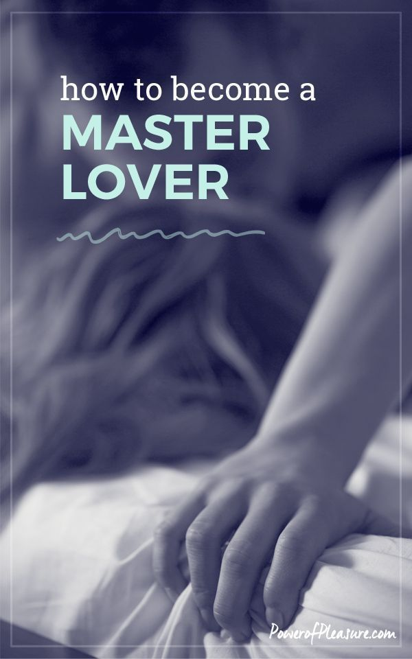 Becoming A Master Lover Intimacy Issues How To Become