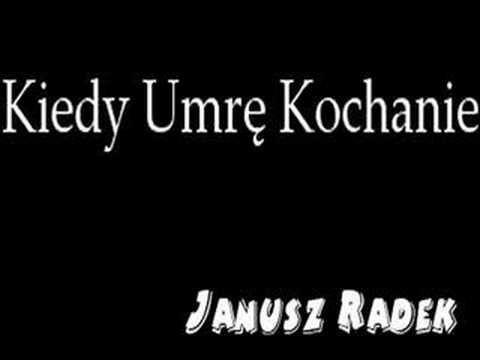 Janusz Radek - Kiedy Umrę Kochanie - YouTube