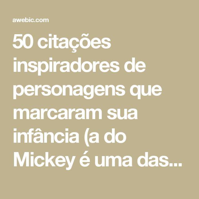 50 citações inspiradores de personagens que marcaram sua infância (a do Mickey é uma das melhores) | Awebic