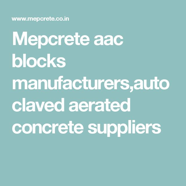 Mepcrete aac blocks manufacturers,autoclaved aerated concrete suppliers
