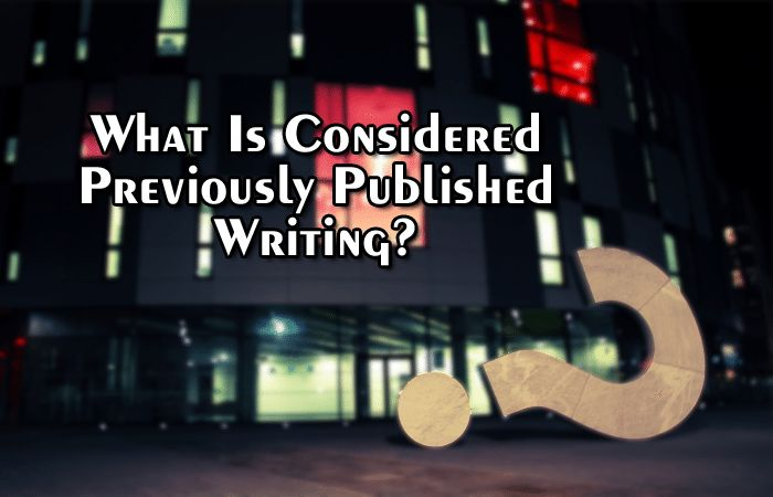 What is considered previously published writing? Submitting to literary agents or editors of literary magazines? Make sure your writing is not considered previously published, especially if posted online.