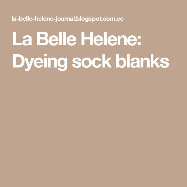 La Belle Helene: Dyeing sock blanks