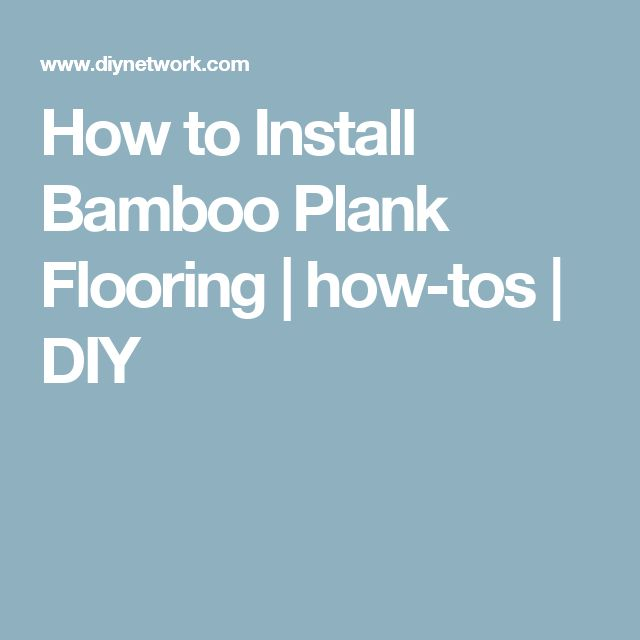 How to Install Bamboo Plank Flooring   how-tos   DIY