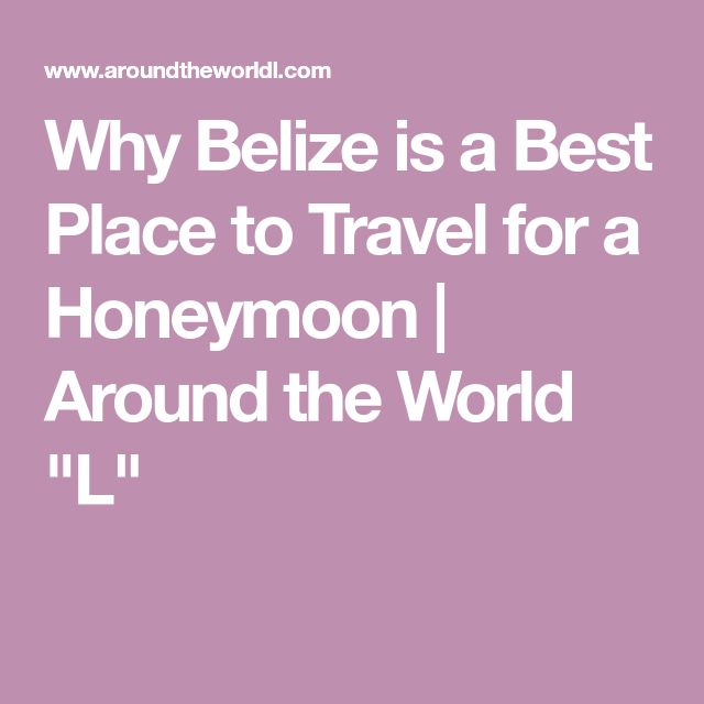 "Why Belize is a Best Place to Travel for a Honeymoon | Around the World ""L"""