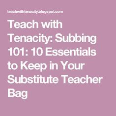 Teach with Tenacity: Subbing 101: 10 Essentials to Keep in Your Substitute Teacher Bag