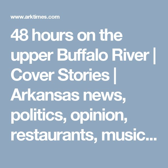 48 hours on the upper Buffalo River | Cover Stories | Arkansas news, politics, opinion, restaurants, music, movies and art
