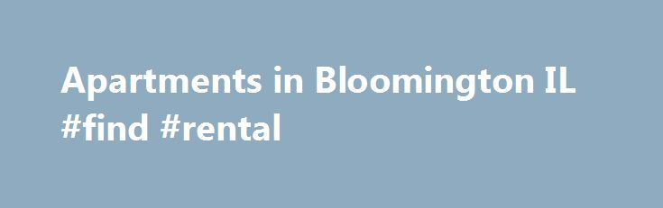 """Apartments in Bloomington IL #find #rental http://rentals.nef2.com/apartments-in-bloomington-il-find-rental/  #apartment # Looking for a luxury apartment for rent in Bloomington-Normal? Welcome home to Apartment Mart. You've discovered the source of one of the greatest selections of luxury apartments and townhouses in Bloomington-Normal, showcasing impressive amenities to suit your upscale lifestyle. Explore our diverse apartment listing. What you'll find there isn't """"kid stuff."""" You'll find…"""