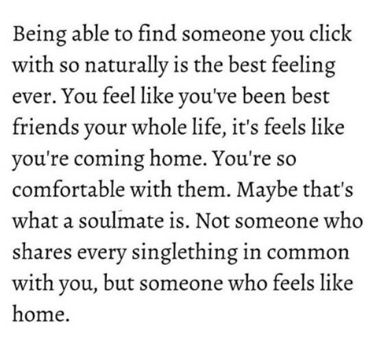 Being able to find someone you click with… someone who feels like home.