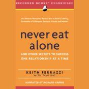 Never Eat Alone: And Other Secrets to Success, One Relationship at a Time- Keith Ferrazzi , Tahl Raz (Listened to Audiobook)