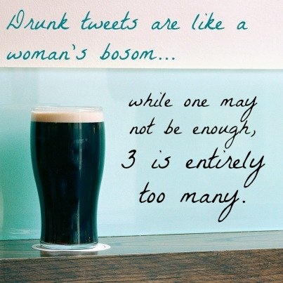 Scotch-infused wisdomosity for all yall. Please share with your fabulous lush friends: #Drunktweets are like a womans bosom: while one may not be enough, 3 is entirely too many #ad