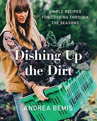 Dishing Up the Dirt: Simple Recipes for Cooking Through t...