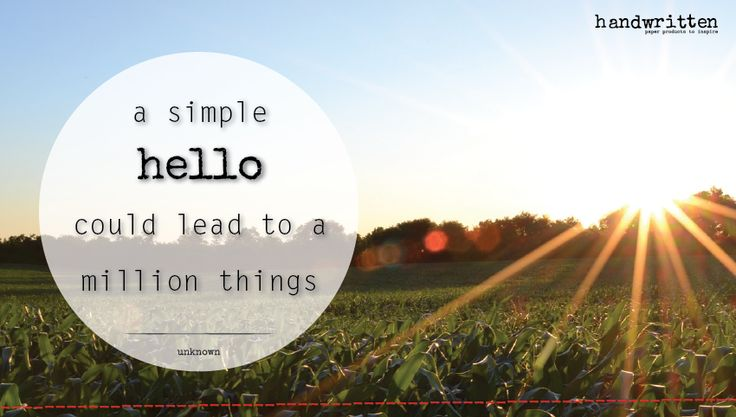 a simple 'hello' could lead to a million things | handwritten by Kitty