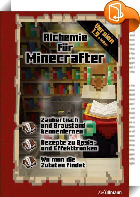 Minecraft: Alchemie für Minecrafter    :  Entdeckt euer Talent in Alchemie und braut Tränke, die euer Überleben sichern. Erfahrt, welche Zutaten ihr benötigt, wo diese zu finden sind und wie die besten Rezepte lauten. Atmet unter Wasser, widersteht Feuer, verlangsamt eure Gegner oder werdet einfach unsichtbar, denn ihr seid die Meister des Braustands.