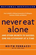 Never Eat Alone - by Keith Ferrazzi and Tahl Raz