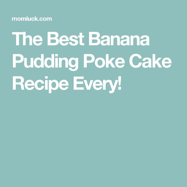 The Best Banana Pudding Poke Cake Recipe Every!