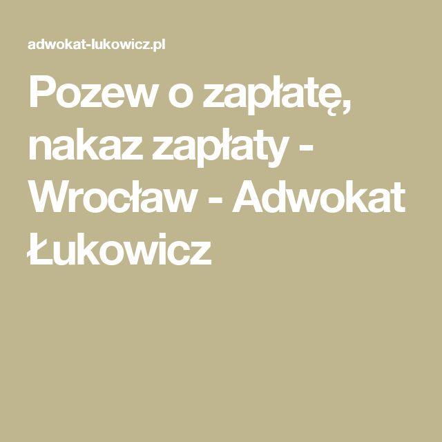 Pozew o zapłatę, nakaz zapłaty - Wrocław - Adwokat Łukowicz